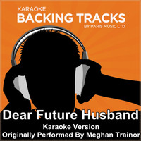 Paris Music - Dear Future Husband (Originally Performed By Meghan Trainor) [Karaoke Version]