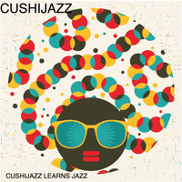 Cushijazz - Cushijazz Learns Jazz