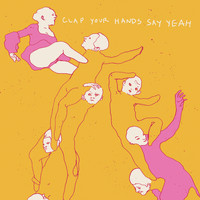 Clap Your Hands Say Yeah - Clap Your Hands Say Yeah (10th Anniversary Edition)