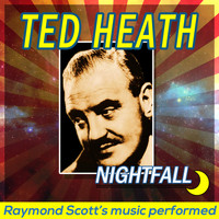 Ted Heath - Nightfall: Raymond Scott's Music Performed