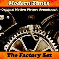 "Charlie Chaplin - Modern Times: ""The Factory Set"" (Original Motion Picture Soundtrack)"