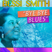 Bessie Smith - Bye Bye Blues
