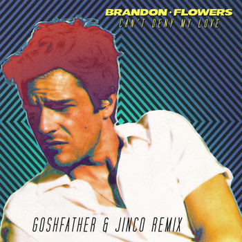Brandon Flowers - Can't Deny My Love (Goshfather & Jinco Remix)