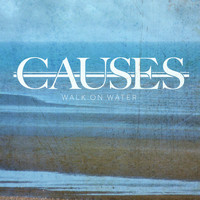Causes - Walk on Water