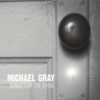 Michael Gray - Songs for the Dying