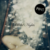 PINS - Wild Nights