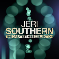 Jeri Southern - The Greatest Hits Collection