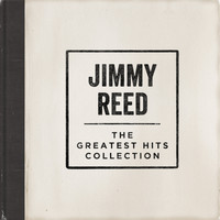 Jimmy Reed - The Greatest Hits Collection