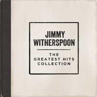Jimmy Witherspoon - The Greatest Hits Collection