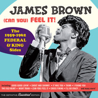 James Brown - (Can You) Feel It!: The 1959 - 1962 Federal & King Sides