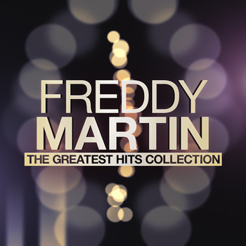 Freddy Martin - The Greatest Hits Collection