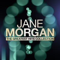 Jane Morgan - The Greatest Hits Collection