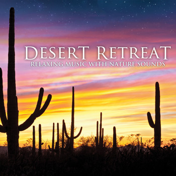 Dan Gibson's Solitudes - Desert Retreat