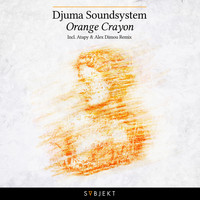 Djuma Soundsystem - Orange Crayon