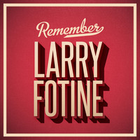 Larry Fotine - Remember