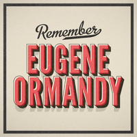 Eugene Ormandy - Remember