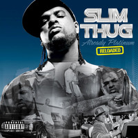 Slim Thug - Already Platinum Reloaded