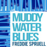 Freddie Spruell - Muddy Water Blues