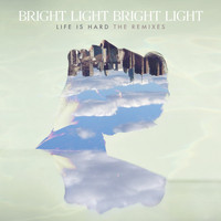 Bright Light Bright Light - Life Is Hard - The Remixes