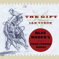 Blue Rodeo - Four Strong Winds (from The Gift - A Tribute To Ian Tyson)