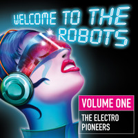 Various Artists - Welcome to the Robots, Vol. 1 (The Electro Pioneers)