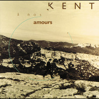 Kent - A nos amours