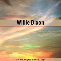 Willie Dixon - I'll Be Right Some Day