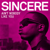 Sincere - Aint Nobody Like You