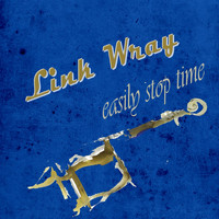 Link Wray - Easily Stop Time