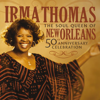 Irma Thomas - The Soul Queen Of New Orleans: 50th Anniversary Celebration