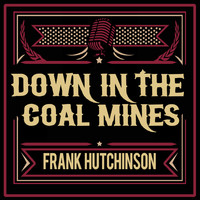 Frank Hutchison - Down in the Coal Mines