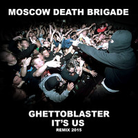 Moscow Death Brigade - Ghettoblaster / It's Us Remix 2015 (Explicit)