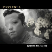 Jason Isbell - Something More Than Free (Explicit)