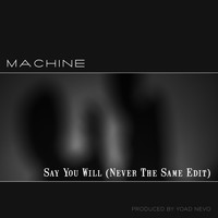 Machine - Say You Will (Never the Same Edit)