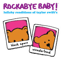 Rockabye Baby! - Lullaby Renditions of Taylor Swift's Blank Space and Wonderland