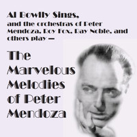 Al Bowlly - Al Bowlly Sings, The Marvelous Melodies of Peter Mendoza