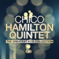 Chico Hamilton Quintet - The Greatest Hits Collection