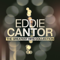 Eddie Cantor - The Greatest Hits Collection