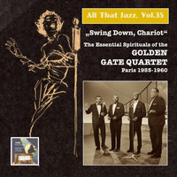 The Golden Gate Quartet - All That Jazz, Vol. 35: Swing Down Chariot! – The Essential Gospels of the Golden Gate Quartet (Recorded 1955-1960) [Remastered 2015]