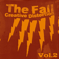 The Fall - Creative Distortion, Vol.2