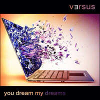 Versus - You Dream My Dreams