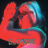 Blondie - Swim To The Moon