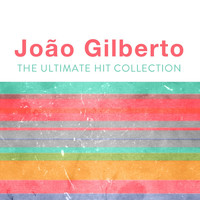 Joao Gilberto - The Ultimate Hit Collection