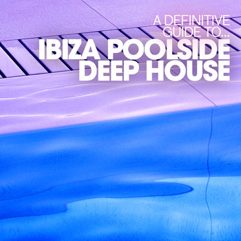 Various Artists - A Definitive Guide to...Ibiza Poolside Deep House