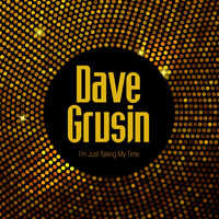 Dave Grusin - I'm Just Taking My Time