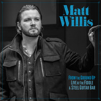 Matt Willis - From the Ground up (Live at the Fiddle and Steel Guitar Bar)