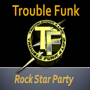 Trouble Funk - Rock Star Party