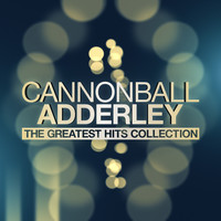 Cannonball Adderley - The Greatest Hits Collection
