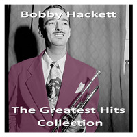 Bobby Hackett - The Greatest Hits Collection