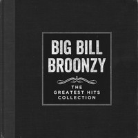 Big Bill Broonzy - The Greatest Hits Collection